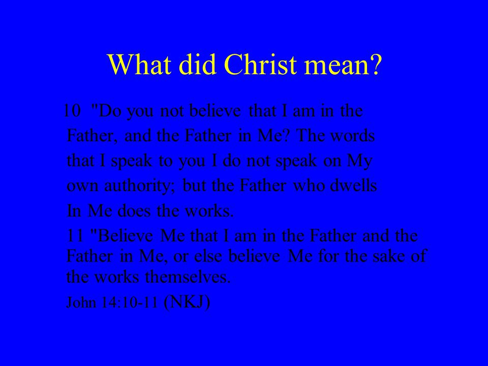 What did Christ mean. 10 Do you not believe that I am in the Father, and the Father in Me.