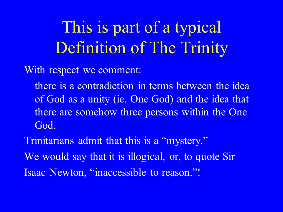 This is part of a typical Definition of The Trinity With respect we comment: there is a contradiction in terms between the idea of God as a unity (ie.