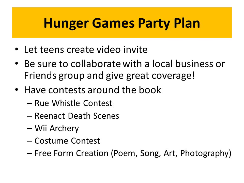 Hunger Games Party Plan Let teens create video invite Be sure to collaborate with a local business or Friends group and give great coverage.