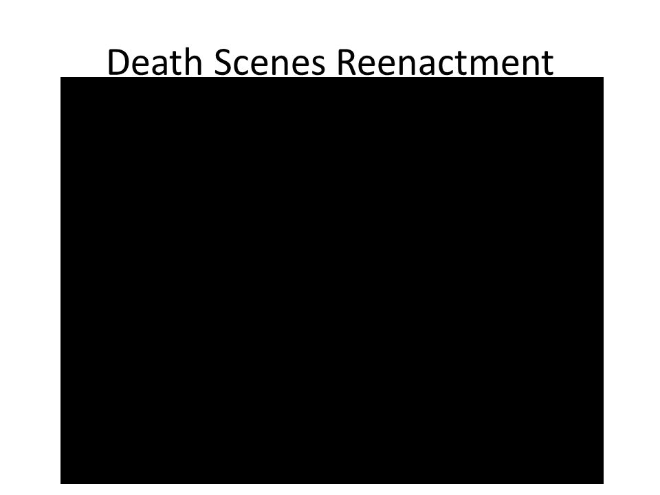 Death Scenes Reenactment