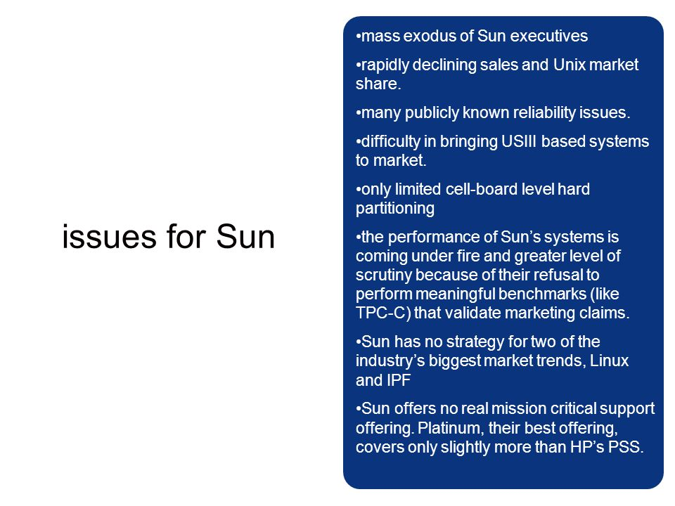 mass exodus of Sun executives rapidly declining sales and Unix market share. many publicly known reliability issues. difficulty in bringing USIII base