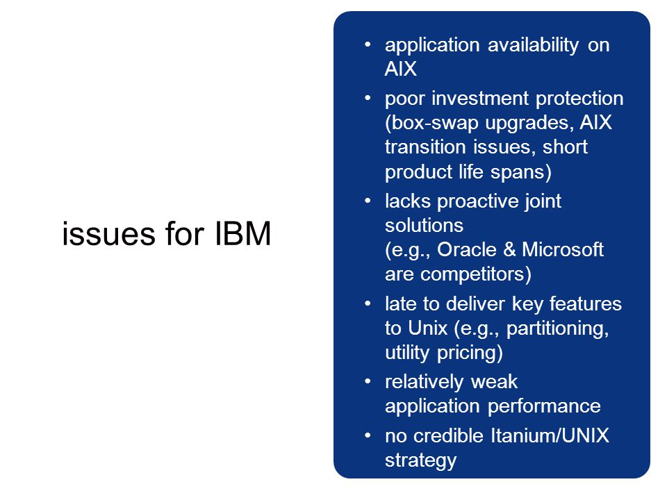 issues for IBM application availability on AIX poor investment protection (box-swap upgrades, AIX transition issues, short product life spans) lacks p