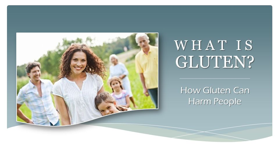 WHAT IS GLUTEN? How Gluten Can Harm People