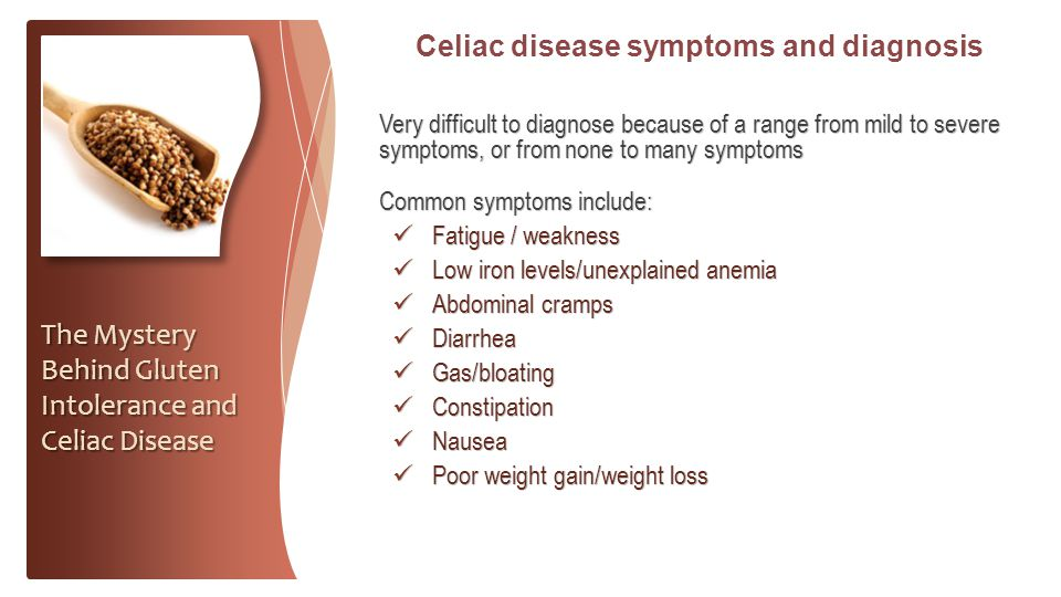 Celiac disease symptoms and diagnosis Very difficult to diagnose because of a range from mild to severe symptoms, or from none to many symptoms Common