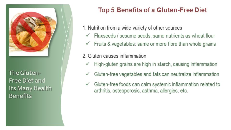 Top 5 Benefits of a Gluten-Free Diet 1. Nutrition from a wide variety of other sources Flaxseeds / sesame seeds: same nutrients as wheat flour Flaxsee