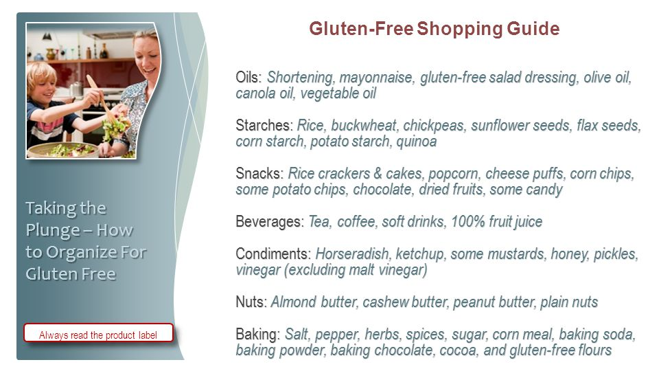 Gluten-Free Shopping Guide Oils: Shortening, mayonnaise, gluten-free salad dressing, olive oil, canola oil, vegetable oil Starches: Rice, buckwheat, c