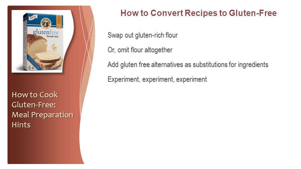 How to Convert Recipes to Gluten-Free Swap out gluten-rich flour Or, omit flour altogether Add gluten free alternatives as substitutions for ingredien