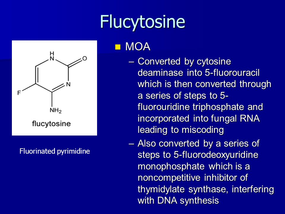 Flucytosine MOA MOA –Converted by cytosine deaminase into 5-fluorouracil which is then converted through a series of steps to 5- fluorouridine triphos