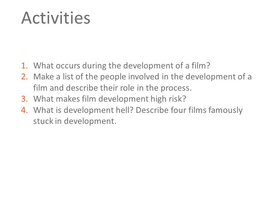 Activities 1.What occurs during the development of a film? 2.Make a list of the people involved in the development of a film and describe their role i