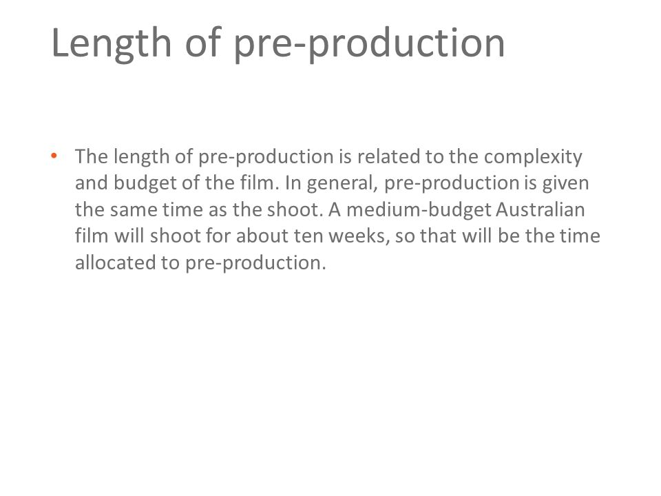 Length of pre-production The length of pre-production is related to the complexity and budget of the film.