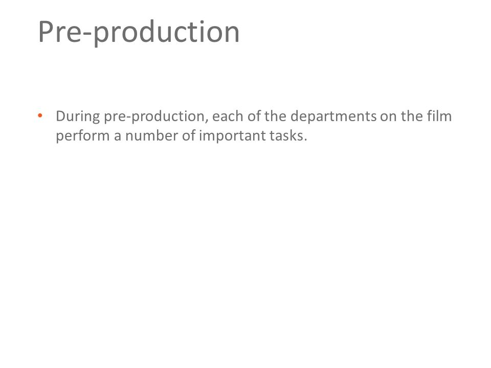 Pre-production During pre-production, each of the departments on the film perform a number of important tasks.