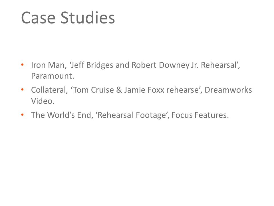 Case Studies Iron Man, 'Jeff Bridges and Robert Downey Jr. Rehearsal', Paramount. Collateral, 'Tom Cruise & Jamie Foxx rehearse', Dreamworks Video. Th