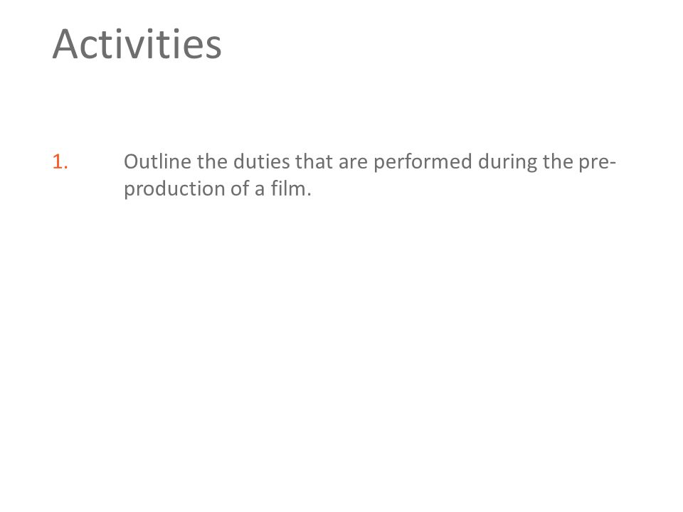 Activities 1.Outline the duties that are performed during the pre- production of a film.