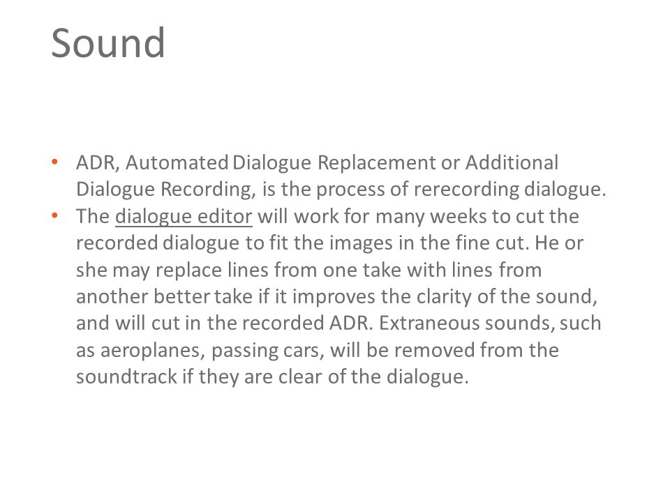 Sound ADR, Automated Dialogue Replacement or Additional Dialogue Recording, is the process of rerecording dialogue.
