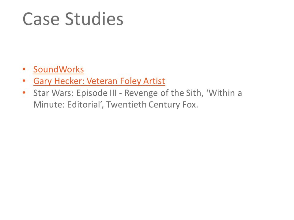 Case Studies SoundWorks Gary Hecker: Veteran Foley Artist Star Wars: Episode III - Revenge of the Sith, 'Within a Minute: Editorial', Twentieth Centur