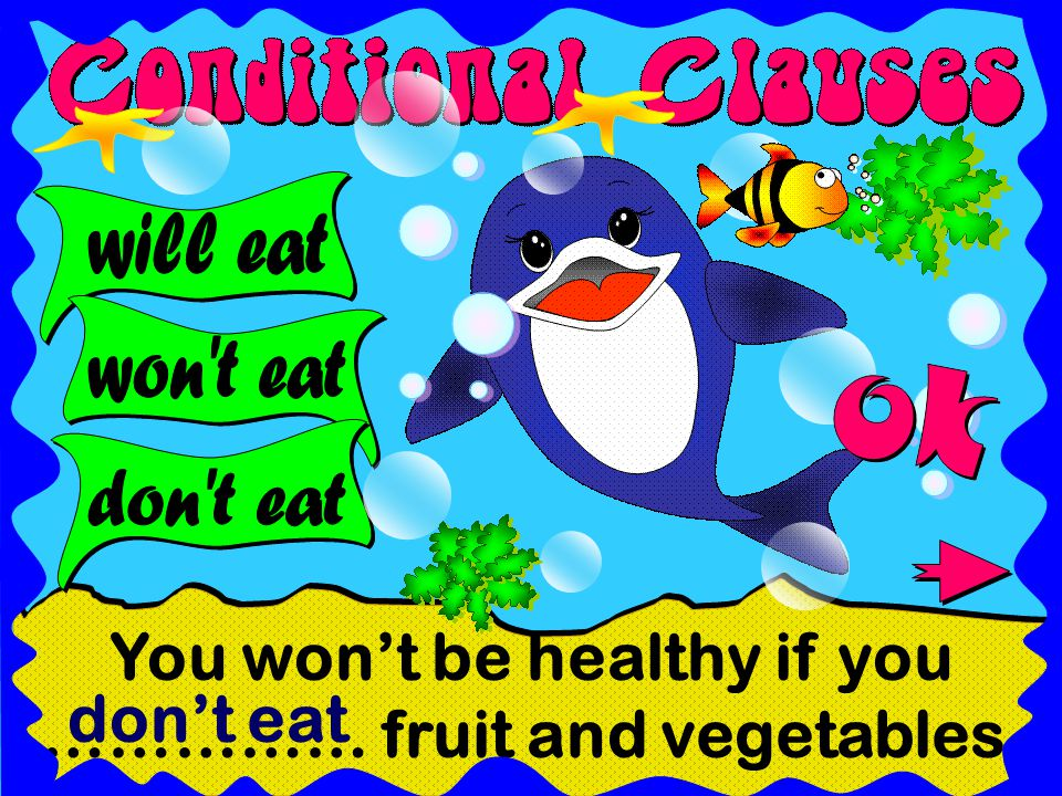 You won't be healthy if you …………… fruit and vegetables. don't eat