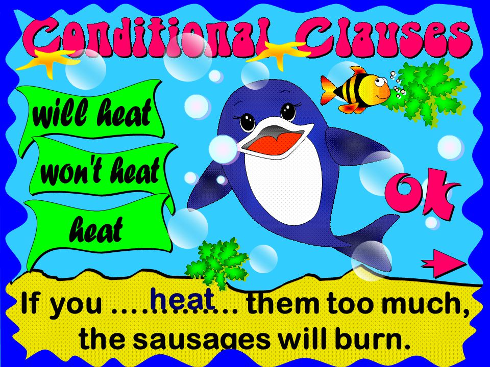If you …………. them too much, the sausages will burn. heat