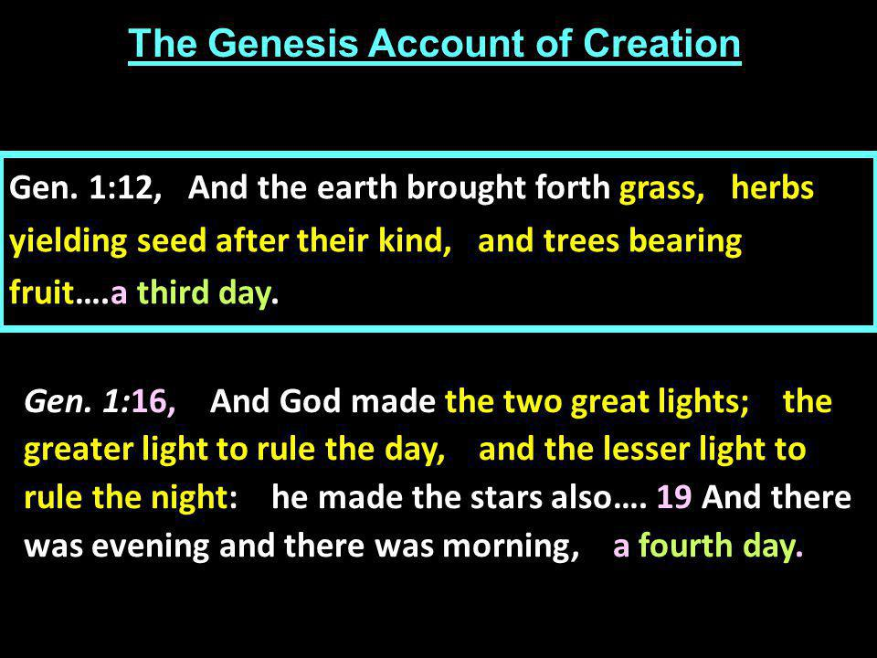 The Genesis Account of Creation Gen. 1:16, And God made the two great lights; the greater light to rule the day, and the lesser light to rule the nigh