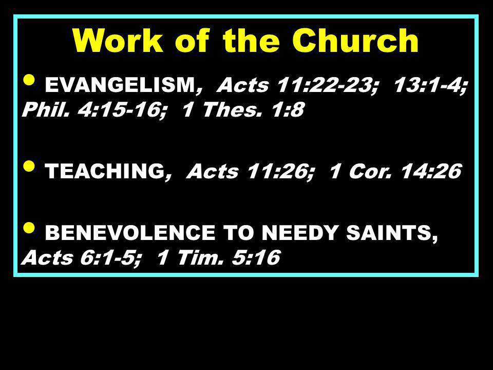 Work of the Church EVANGELISM, Acts 11:22-23; 13:1-4; Phil.
