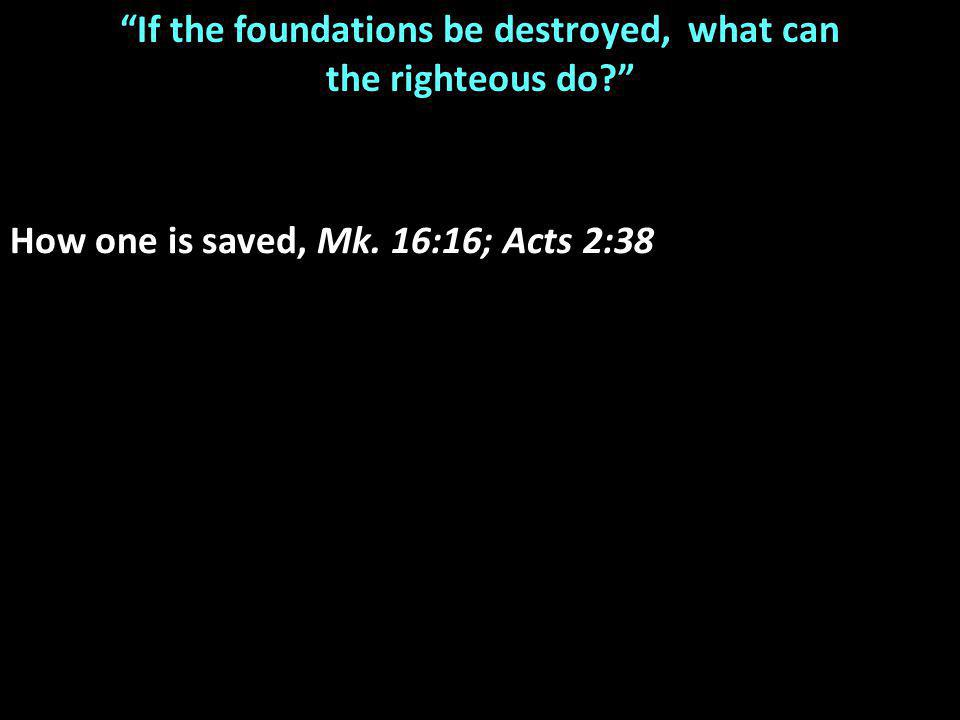 If the foundations be destroyed, what can the righteous do How one is saved, Mk.