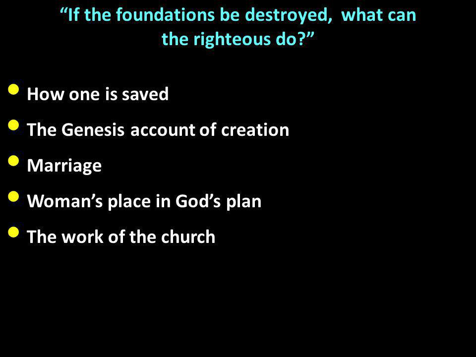 If the foundations be destroyed, what can the righteous do How one is saved The Genesis account of creation Marriage Woman's place in God's plan The work of the church