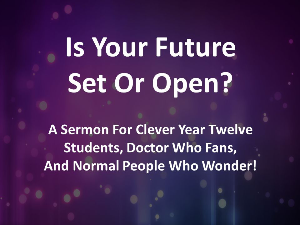 Is Your Future Set Or Open?