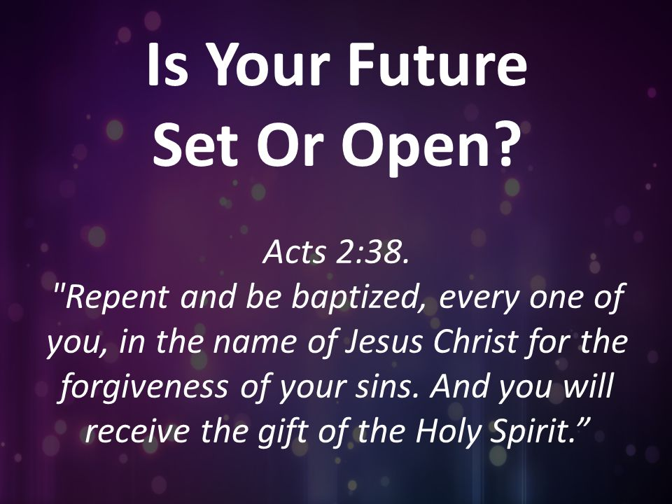 Is Your Future Set Or Open. Acts 2:38.