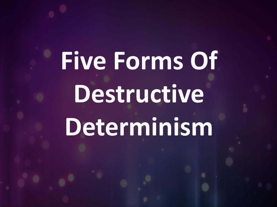 Five Forms Of Destructive Determinism