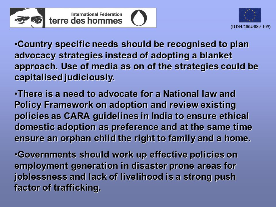 (DDH/2004/089-105) Country specific needs should be recognised to plan advocacy strategies instead of adopting a blanket approach.