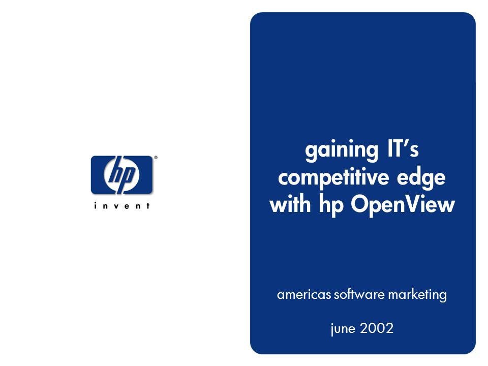 1 gaining IT's competitive edge with hp OpenView americas software marketing june 2002