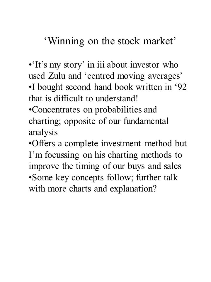 'Winning on the stock market' 'It's my story' in iii about investor who used Zulu and 'centred moving averages' I bought second hand book written in '92 that is difficult to understand.