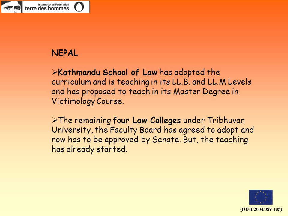 (DDH/2004/089-105) NEPAL  Kathmandu School of Law has adopted the curriculum and is teaching in its LL.B.
