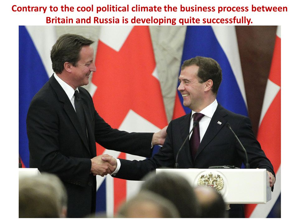 Contrary to the cool political climate the business process between Britain and Russia is developing quite successfully.