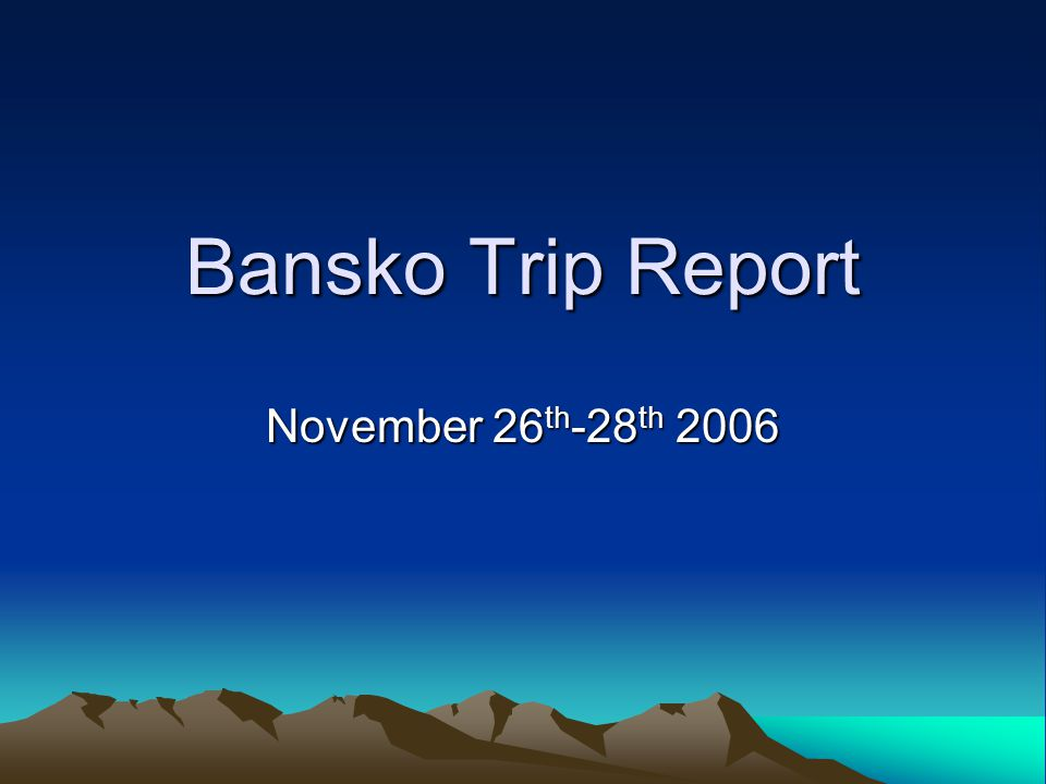 Bansko Trip Report November 26 th -28 th 2006