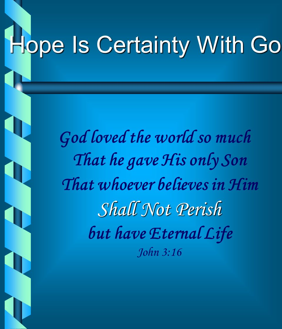 The Certainty Of Heaven! The Kingdom of God He will wipe away every tear from you eyes there will be No more death! No more mourning! No more crying!
