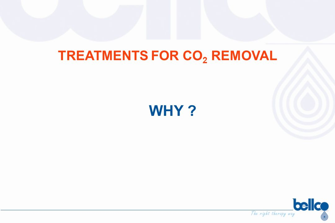 TREATMENTS FOR CO 2 REMOVAL WHY ?