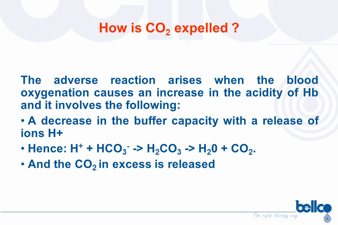 The adverse reaction arises when the blood oxygenation causes an increase in the acidity of Hb and it involves the following: A decrease in the buffer