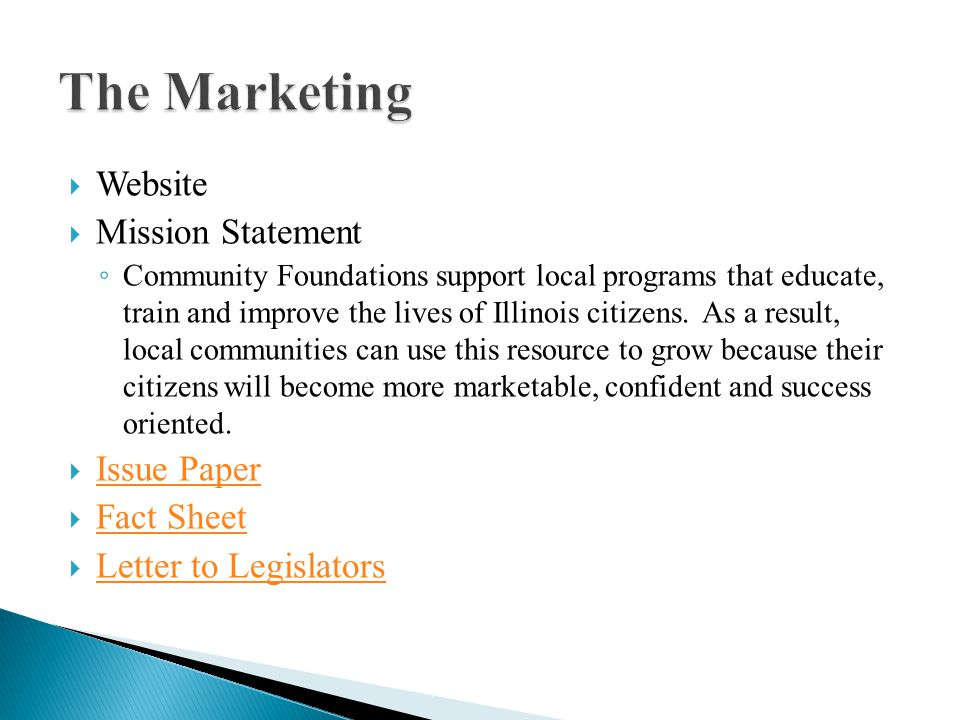  Website  Mission Statement ◦ Community Foundations support local programs that educate, train and improve the lives of Illinois citizens.