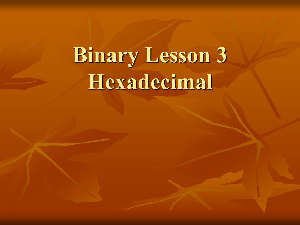 Binary Lesson 3 Hexadecimal