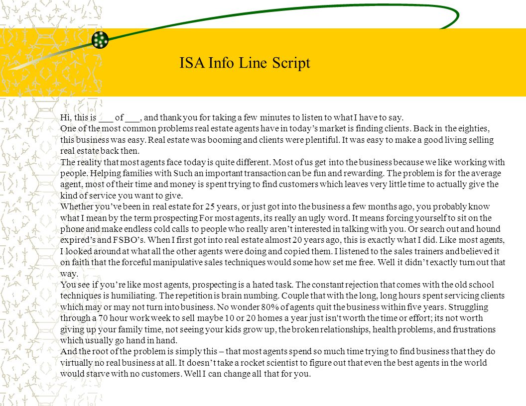 ISA Info Line Script Hi, this is ___ of ___, and thank you for taking a few minutes to listen to what I have to say. One of the most common problems r