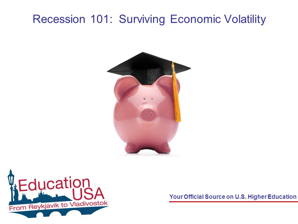 Your Official Source on U.S. Higher Education Recession 101: Surviving Economic Volatility