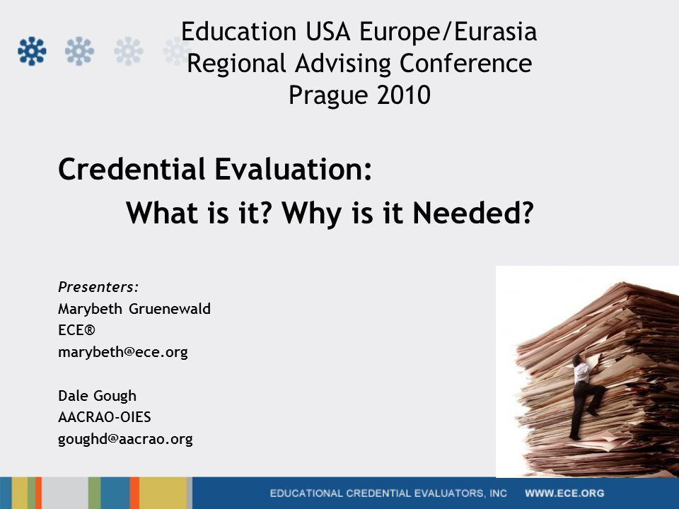Education USA Europe/Eurasia Regional Advising Conference Prague 2010 Credential Evaluation: What is it.