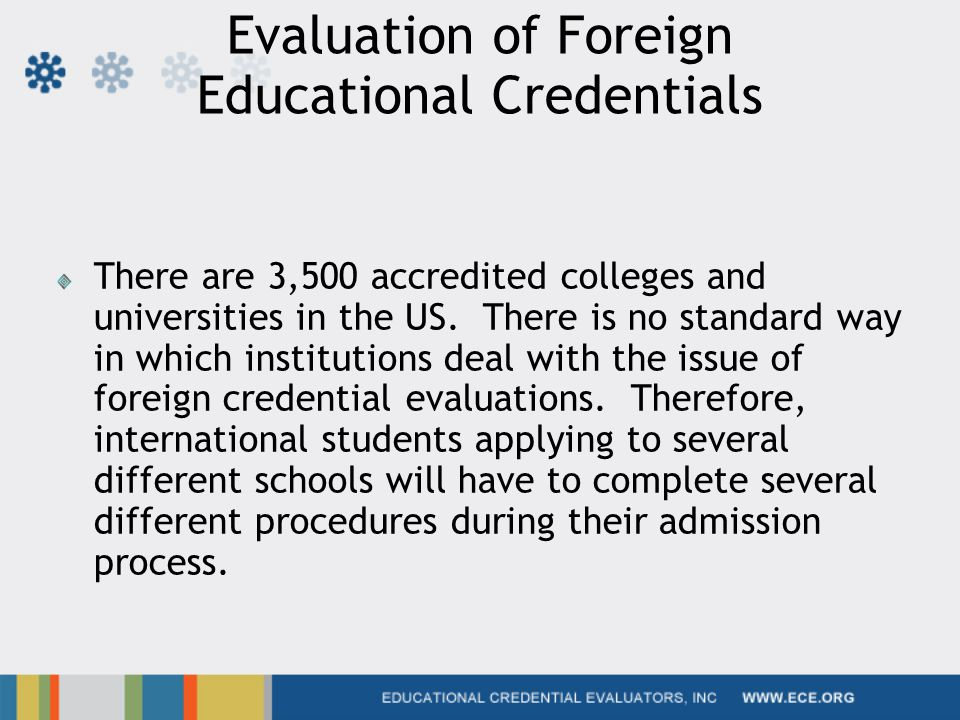 Evaluation of Foreign Educational Credentials There are 3,500 accredited colleges and universities in the US.