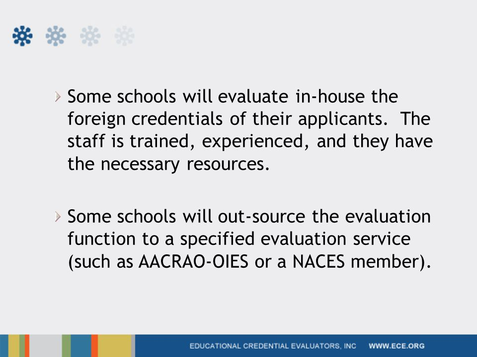 Some schools will evaluate in-house the foreign credentials of their applicants.