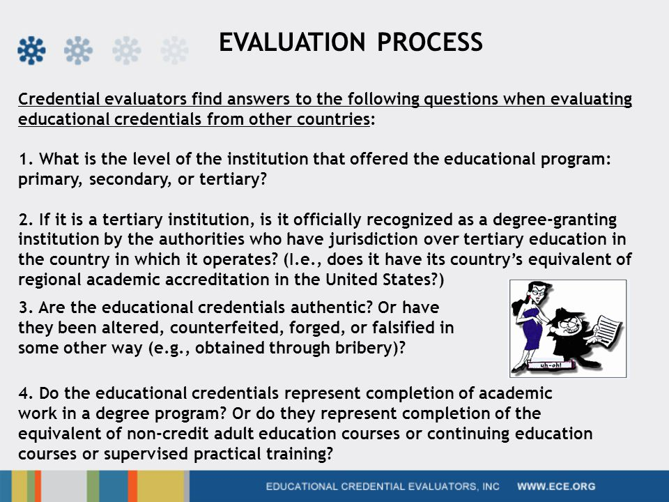 EVALUATION PROCESS Credential evaluators find answers to the following questions when evaluating educational credentials from other countries: 1.