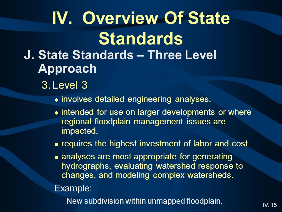 IV. 15 IV. Overview Of State Standards J.State Standards – Three Level Approach 3.Level 3 involves detailed engineering analyses. intended for use on
