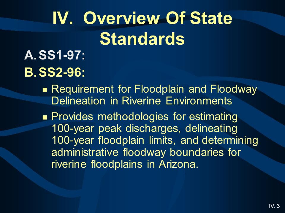 IV. 3 IV. Overview Of State Standards A.SS1-97: B.SS2-96: Requirement for Floodplain and Floodway Delineation in Riverine Environments Provides method