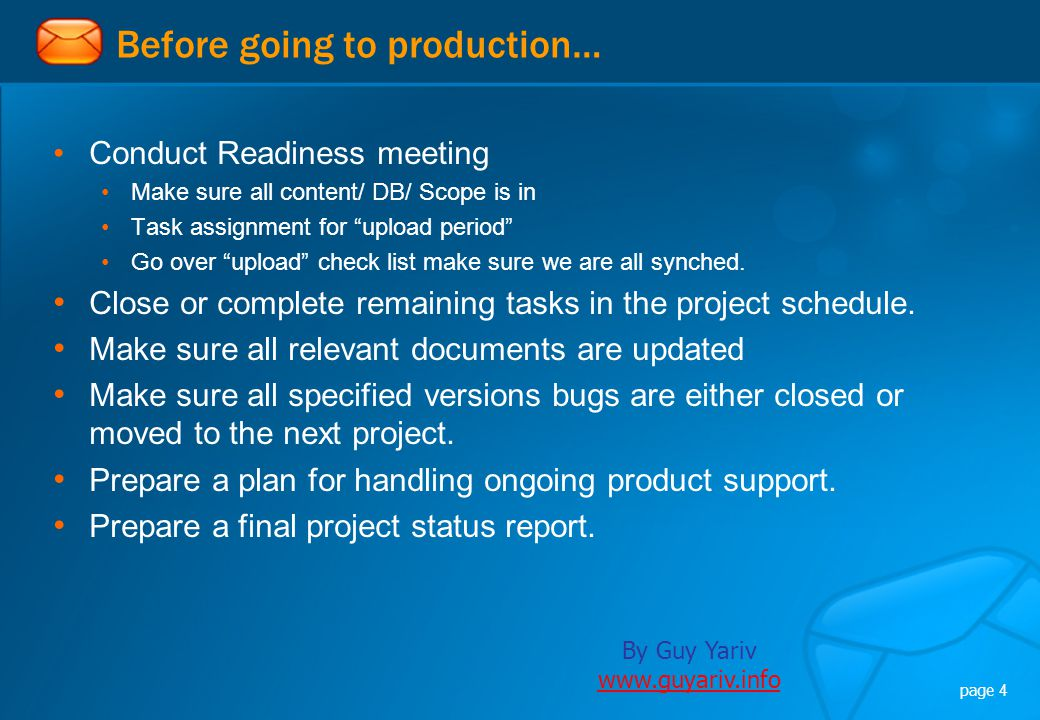 By Guy Yariv www.guyariv.info www.guyariv.info page 4 Before going to production… Conduct Readiness meeting Make sure all content/ DB/ Scope is in Tas