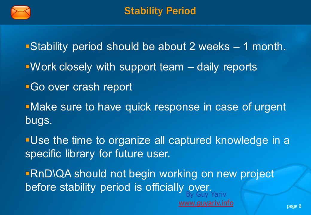 By Guy Yariv www.guyariv.info www.guyariv.info page 6 Stability Period  Stability period should be about 2 weeks – 1 month.  Work closely with suppo