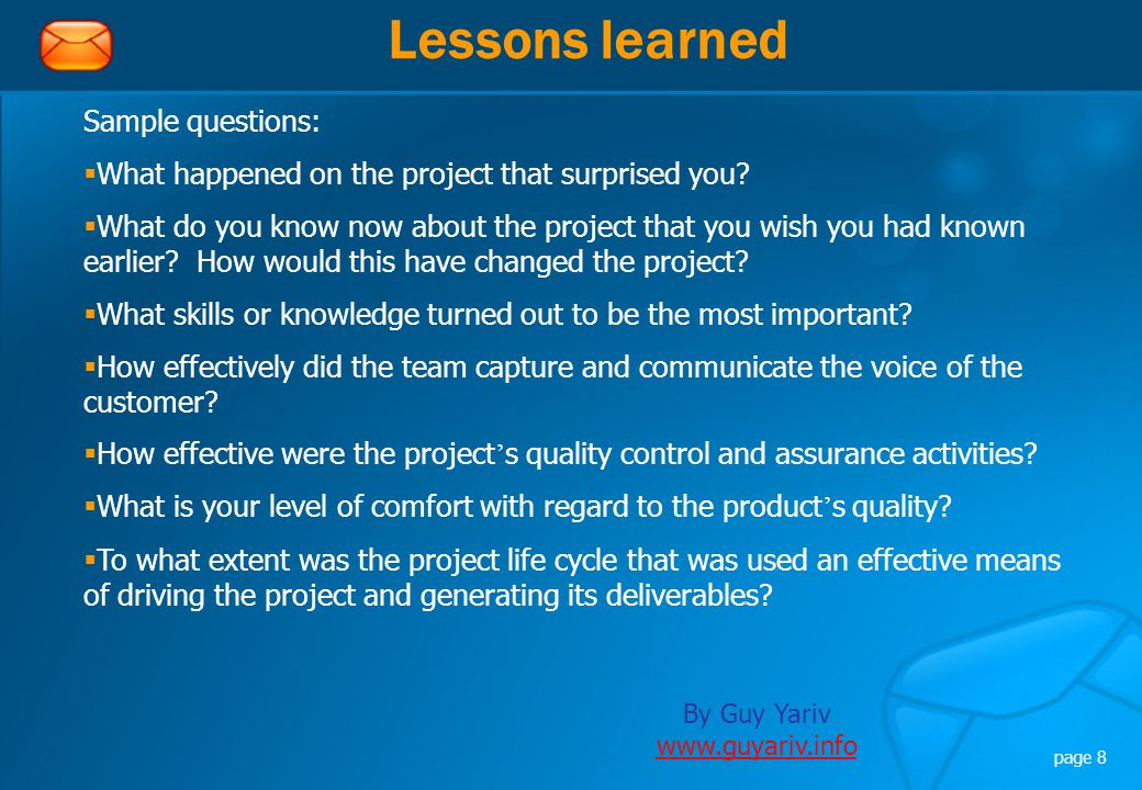 By Guy Yariv www.guyariv.info www.guyariv.info page 8 Lessons learned Sample questions:  What happened on the project that surprised you.